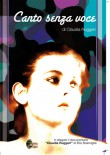 Canto senza voce con allegato documentario Claudia Ruggeri di Elio Scarciglia